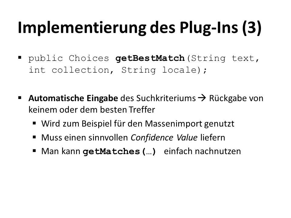 Implementierung des Plug-Ins (4)  public String getLabel(String key, String locale);  Eingabe des Authority Keys  Rückgabe eines Labels  Wird zur Anzeige herangezogen, kann oft aufgerufen werden  sollte effizient implementiert werden
