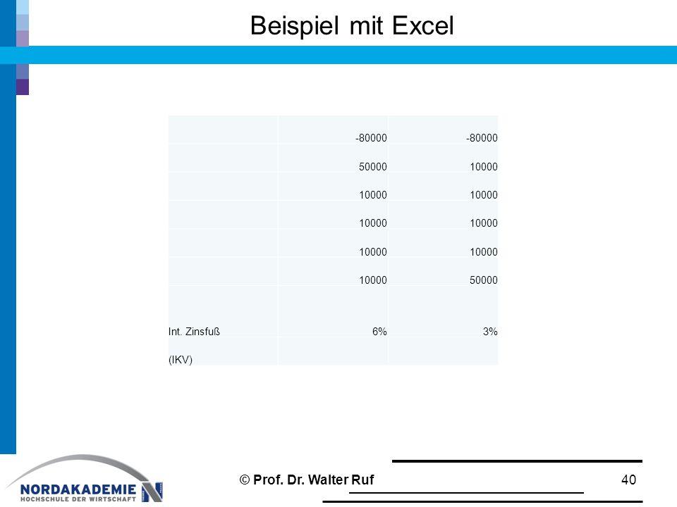 -80000 5000010000 50000 Int. Zinsfuß6%3% (IKV) Beispiel mit Excel 40© Prof. Dr. Walter Ruf