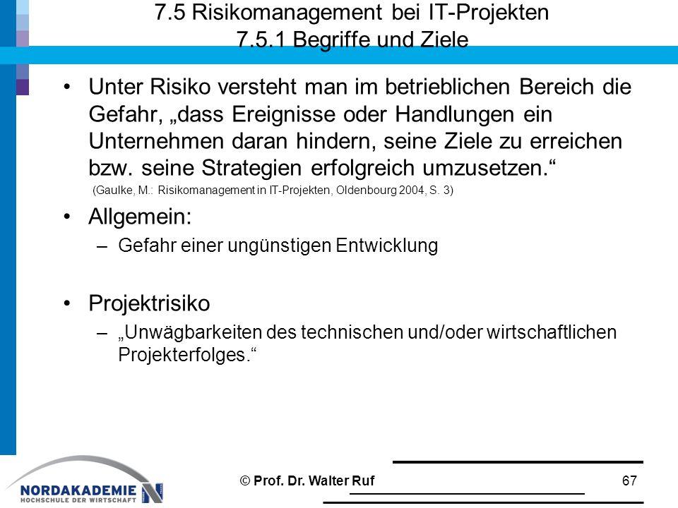 """7.5 Risikomanagement bei IT-Projekten 7.5.1 Begriffe und Ziele Unter Risiko versteht man im betrieblichen Bereich die Gefahr, """"dass Ereignisse oder Ha"""