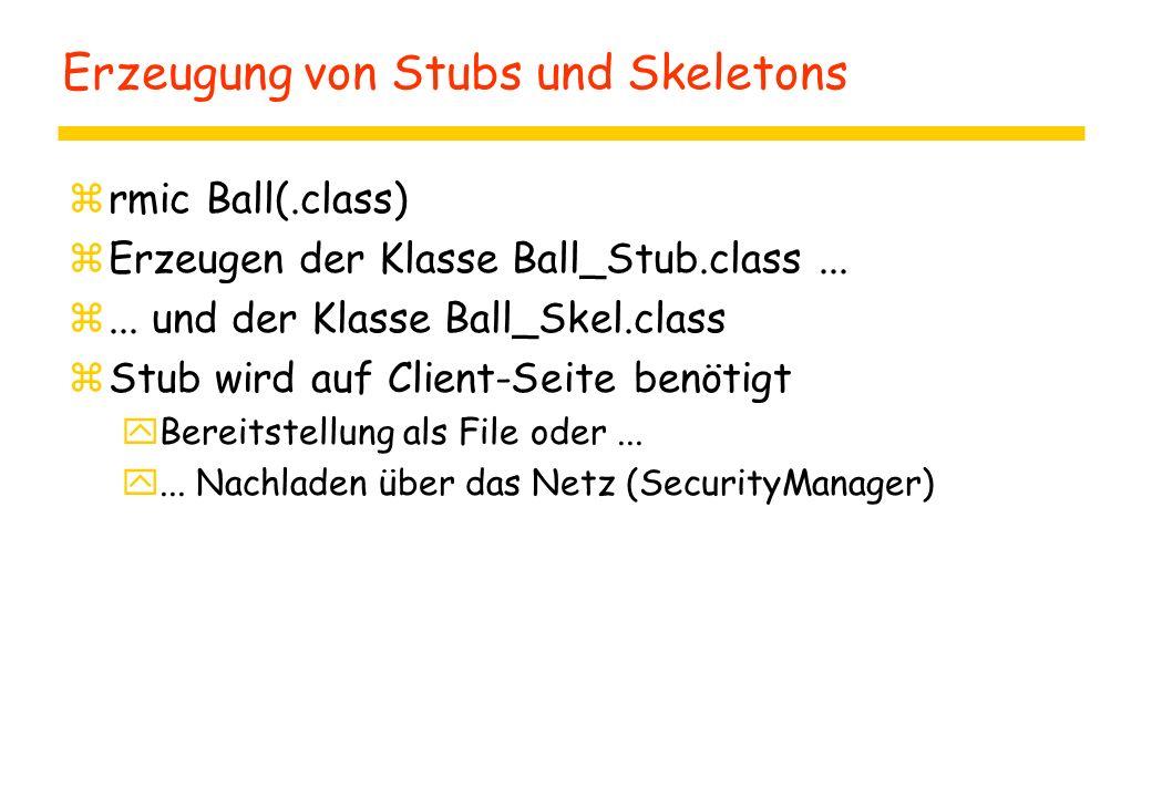 Erzeugung von Stubs und Skeletons zrmic Ball(.class) zErzeugen der Klasse Ball_Stub.class...