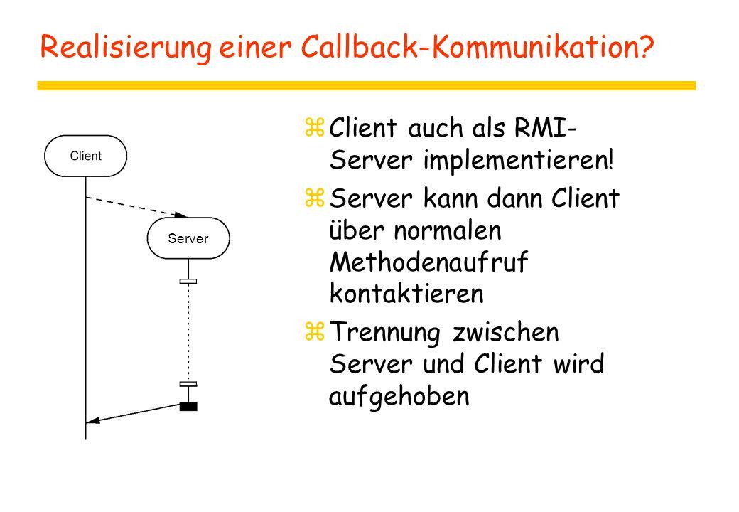 Server Realisierung einer Callback-Kommunikation. zClient auch als RMI- Server implementieren.