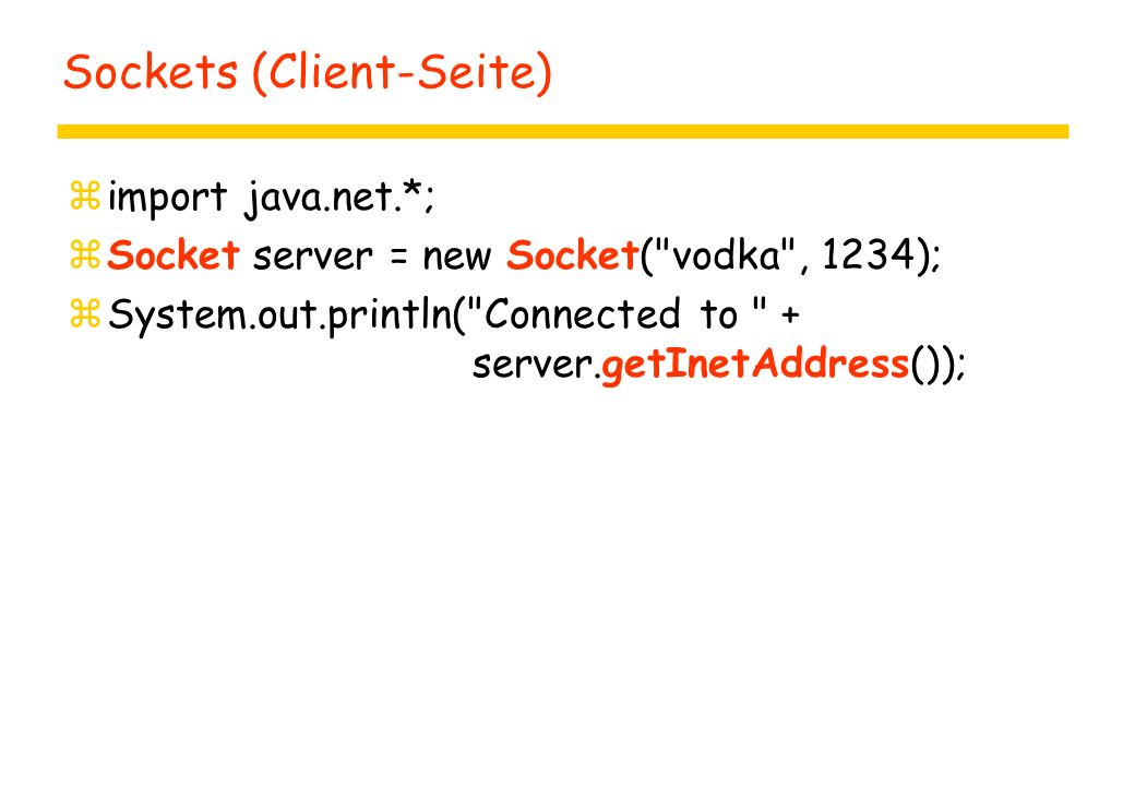 Sockets (Client-Seite) zimport java.net.*; zSocket server = new Socket(