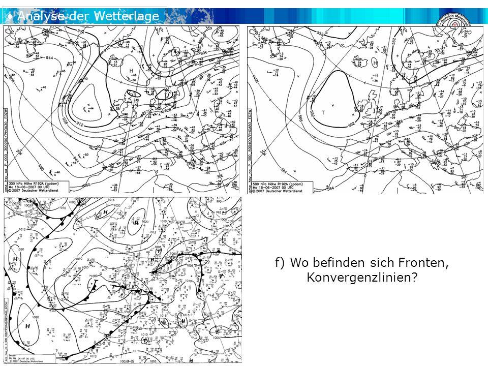 f) Wo befinden sich Fronten, Konvergenzlinien Analyse der Wetterlage