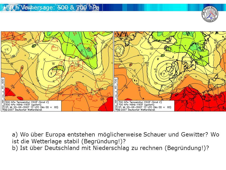 60 h Vorhersage: 500 & 700 hPa a) Wo über Europa entstehen möglicherweise Schauer und Gewitter.
