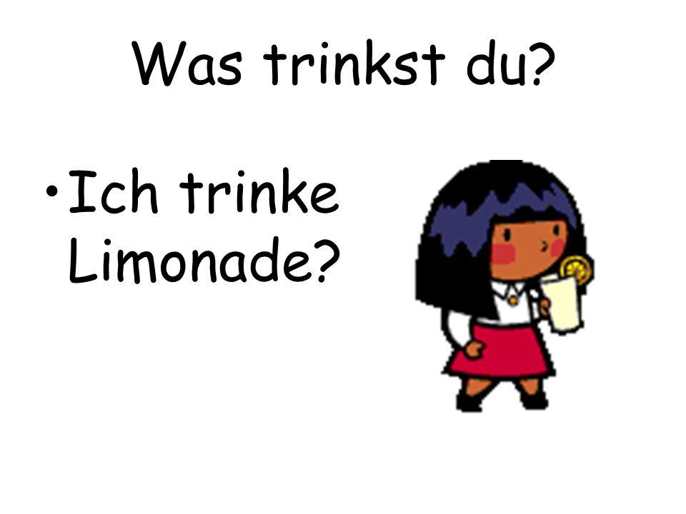 Was trinkst du? Ich trinke Limonade?