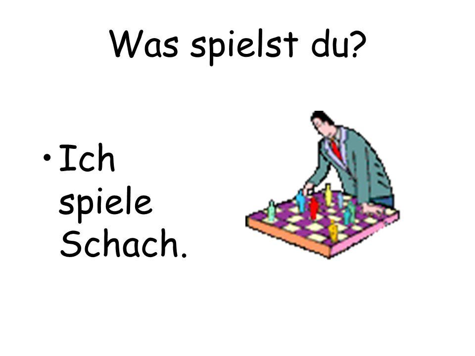 Was spielst du? Ich spiele Schach.