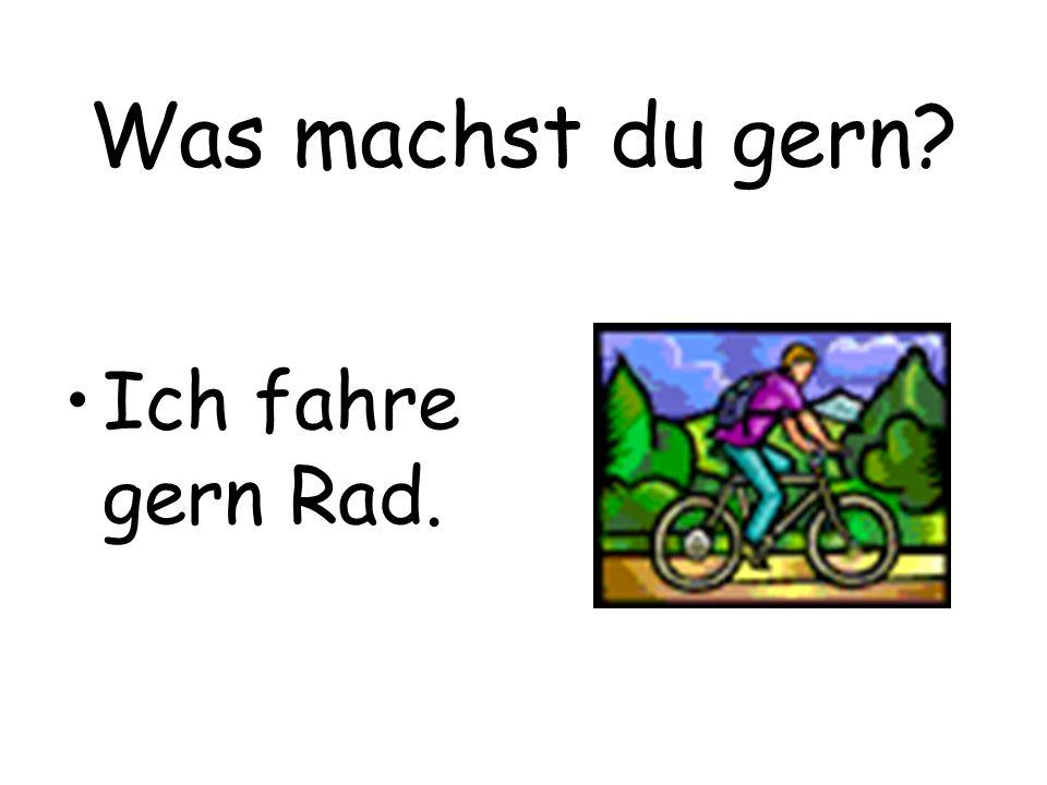 Was machst du gern? Ich fahre gern Rad.