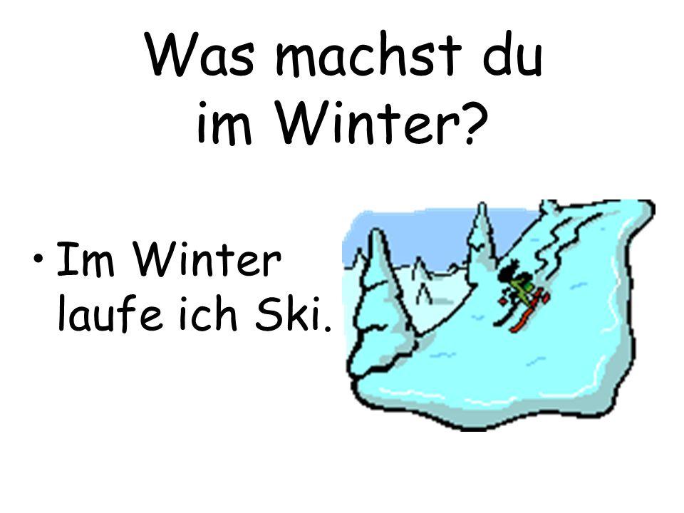 Was machst du im Winter? Im Winter laufe ich Ski.