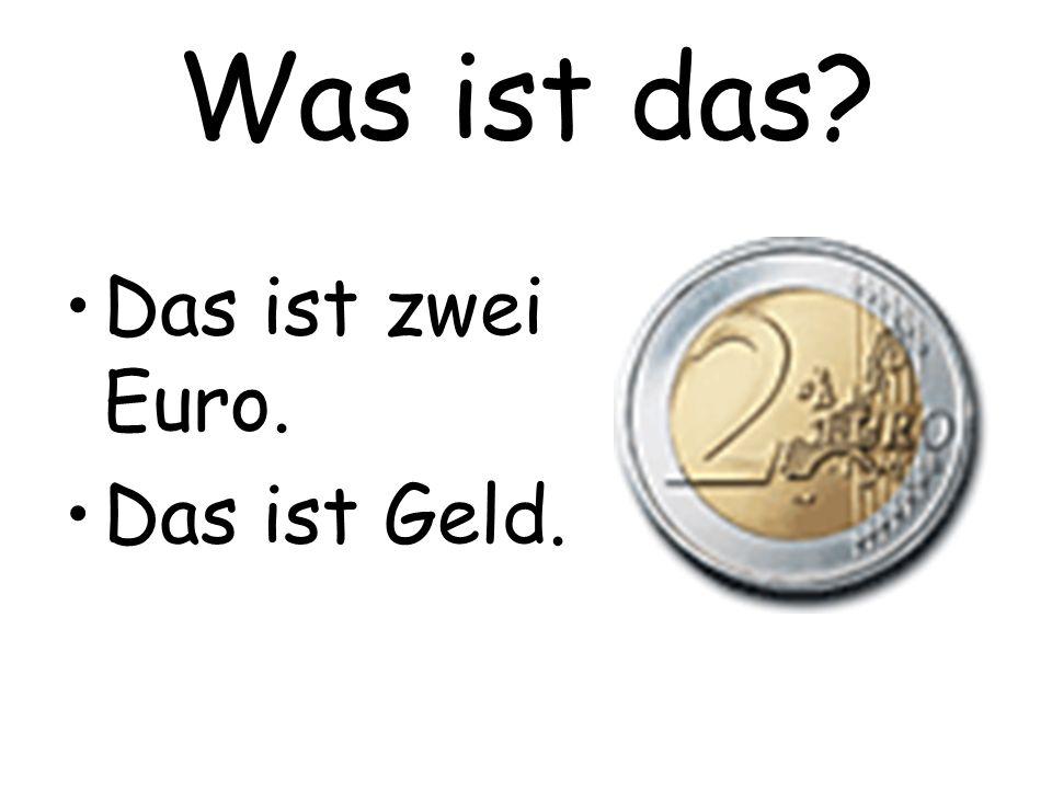 Was ist das? Das ist zwei Euro. Das ist Geld.