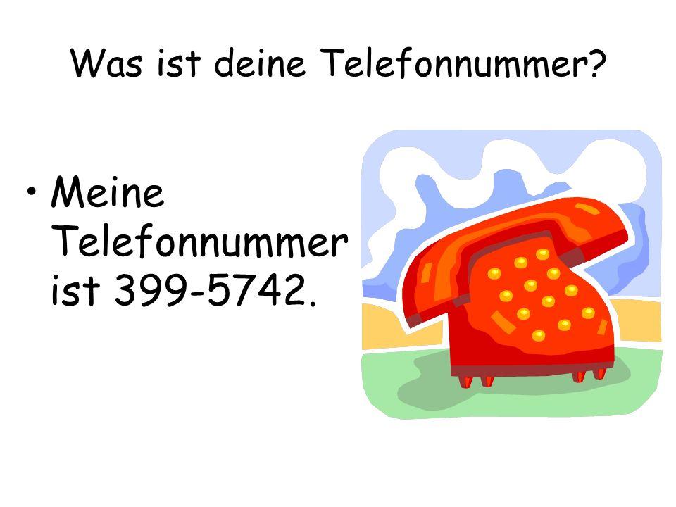 Was ist deine Telefonnummer? Meine Telefonnummer ist 399-5742.