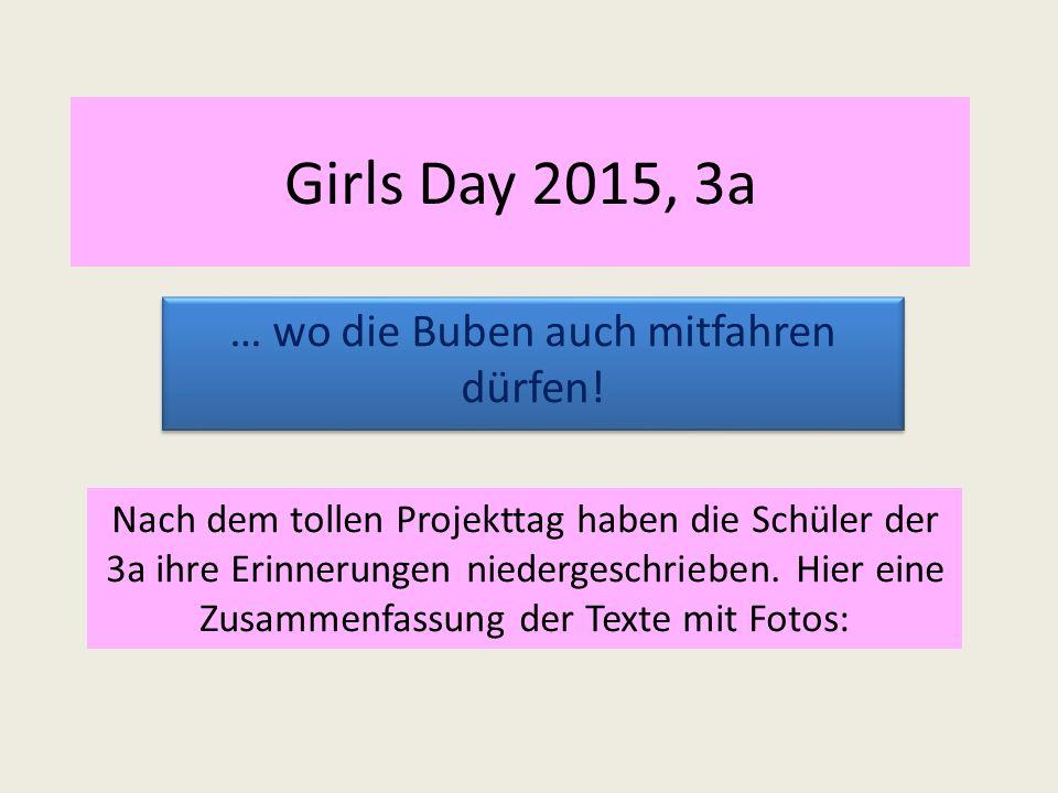 Girls Day 2015, 3a … wo die Buben auch mitfahren dürfen.