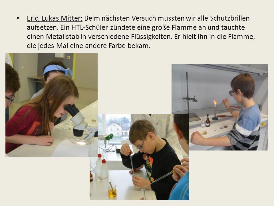 Eric, Lukas Mitter: Beim nächsten Versuch mussten wir alle Schutzbrillen aufsetzen.