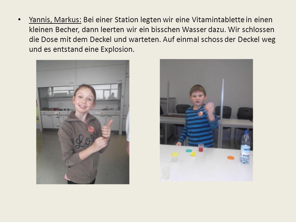 Yannis, Markus: Bei einer Station legten wir eine Vitamintablette in einen kleinen Becher, dann leerten wir ein bisschen Wasser dazu.