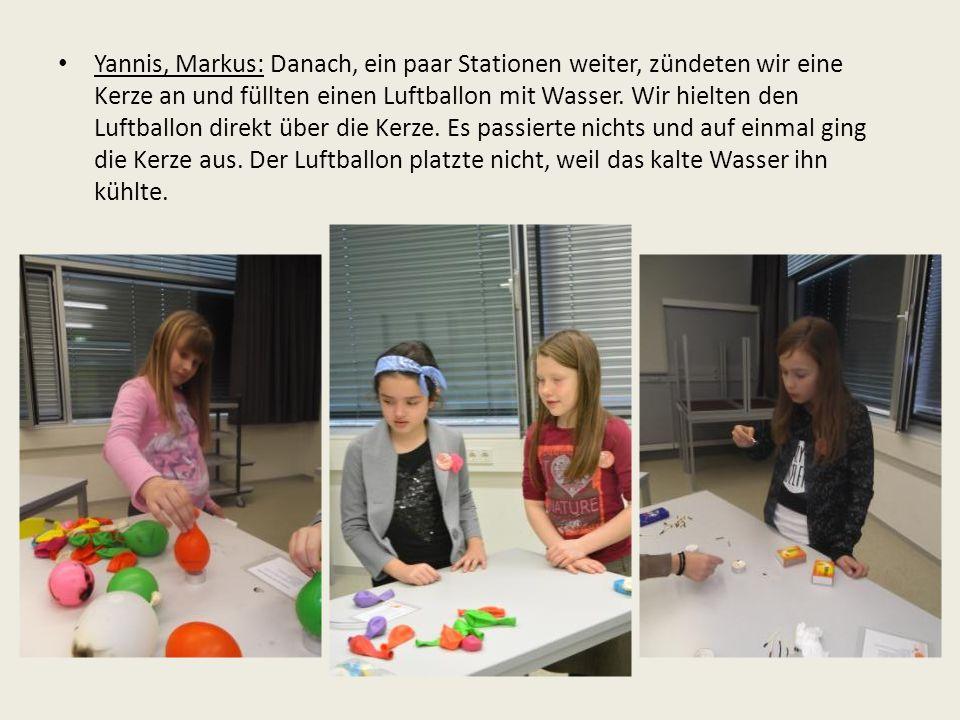 Yannis, Markus: Danach, ein paar Stationen weiter, zündeten wir eine Kerze an und füllten einen Luftballon mit Wasser.