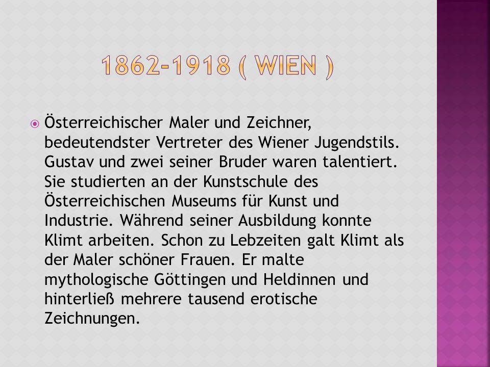  Österreichischer Maler und Zeichner, bedeutendster Vertreter des Wiener Jugendstils. Gustav und zwei seiner Bruder waren talentiert. Sie studierten