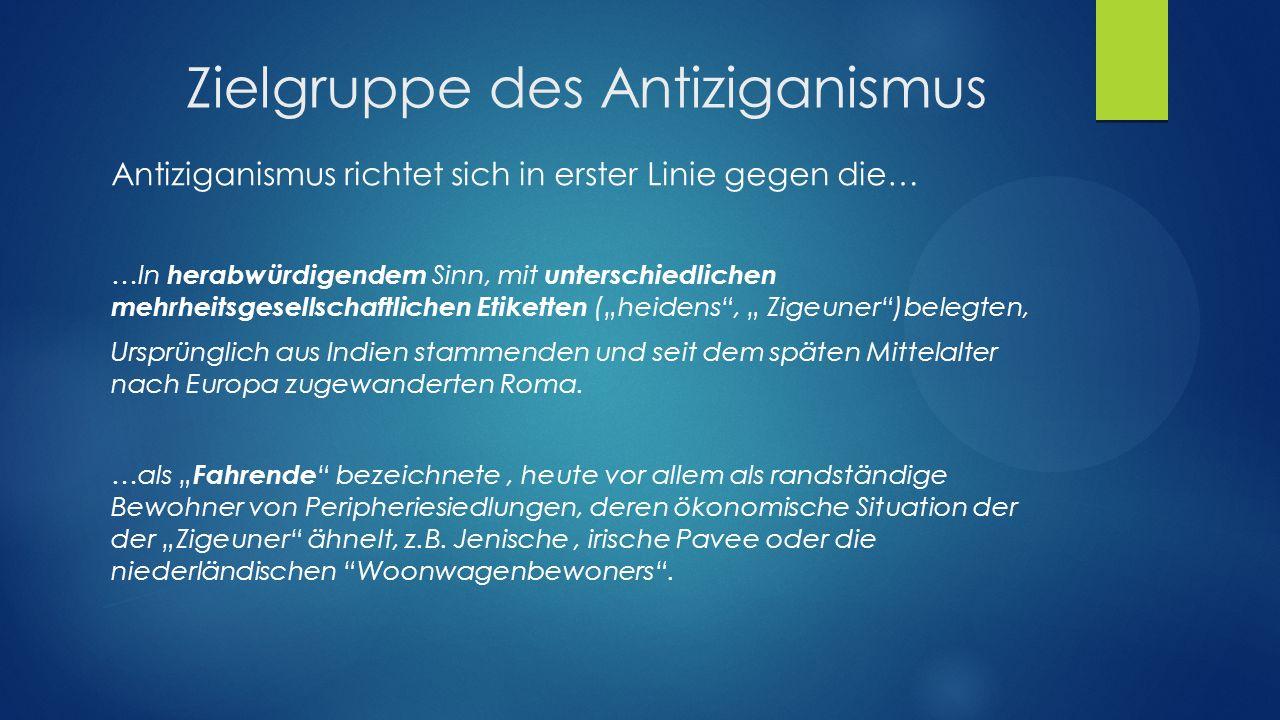 Stereotype des Antiziganismus Antiziganismus ist geprägt von Stereotypen, die der Zielgruppe negativ bewertete Eigenschaften zuschreiben, z.B.