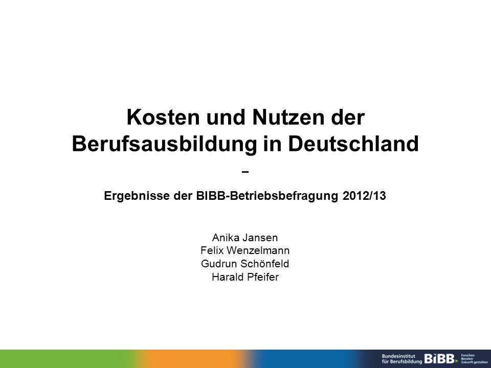 Kosten und Nutzen der Berufsausbildung in Deutschland – Ergebnisse der BIBB-Betriebsbefragung 2012/13 Anika Jansen Felix Wenzelmann Gudrun Schönfeld H