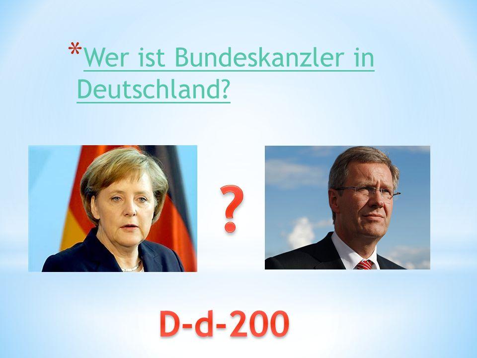 * Wer ist Bundeskanzler in Deutschland? Wer ist Bundeskanzler in Deutschland?