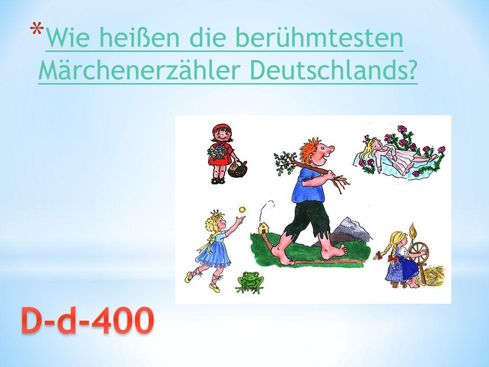 * Wie heißen die berühmtesten Märchenerzähler Deutschlands? Wie heißen die berühmtesten Märchenerzähler Deutschlands?