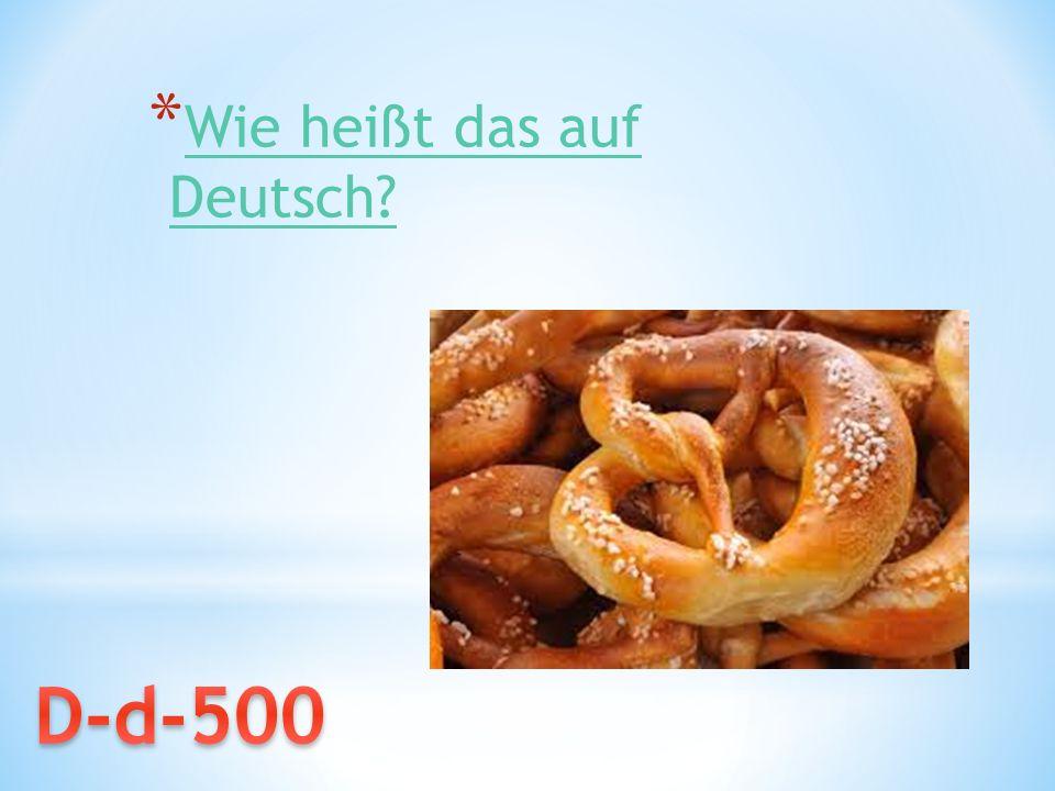 * Wie heißt das auf Deutsch? Wie heißt das auf Deutsch?