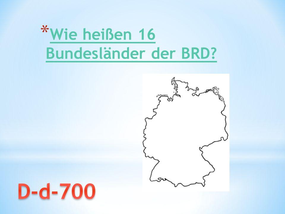 * Wie heißen 16 Bundesländer der BRD? Wie heißen 16 Bundesländer der BRD?