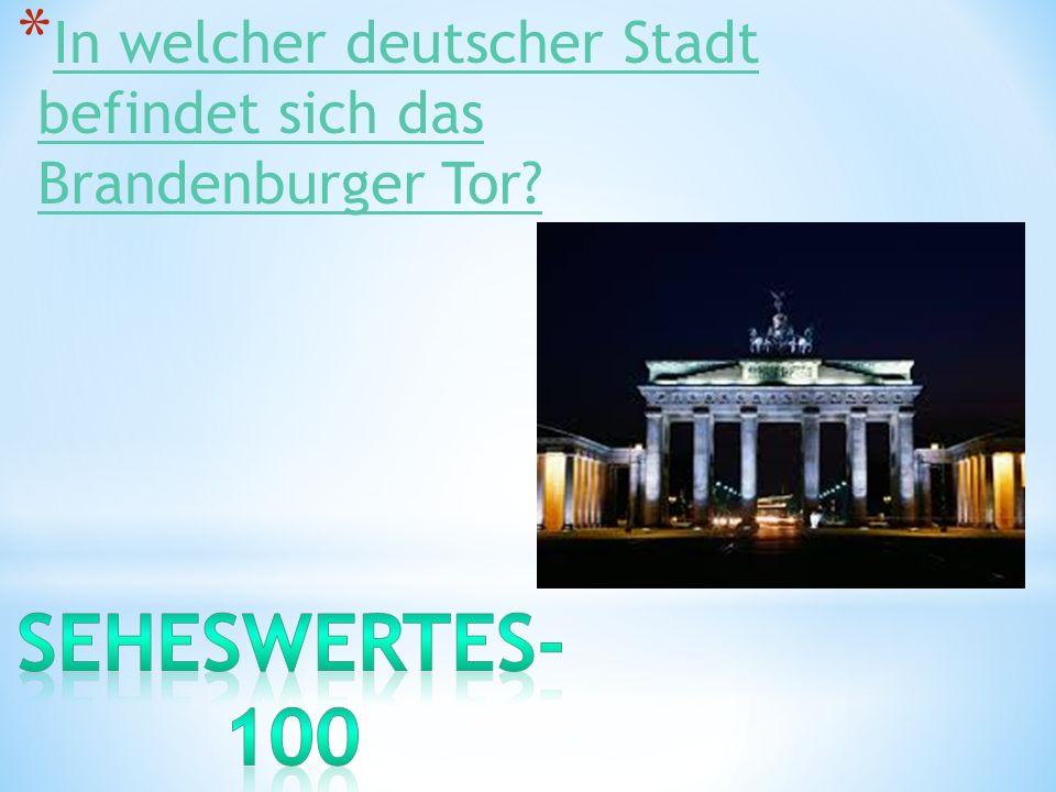 * In welcher deutscher Stadt befindet sich das Brandenburger Tor? In welcher deutscher Stadt befindet sich das Brandenburger Tor?