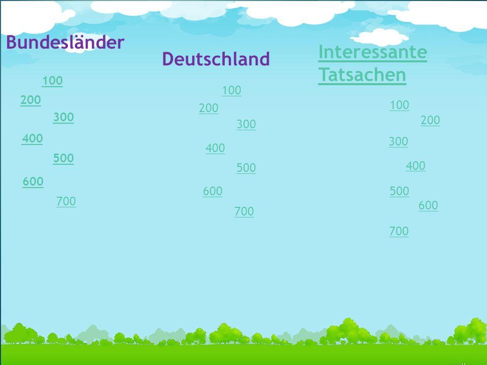 EuropaDeutschlan d Sehenwertes 100 Bundesländer Deutschland Interessante Tatsachen 200 300 400 500 600 700 100 200 300 400 500 600 700 100 200 300 400