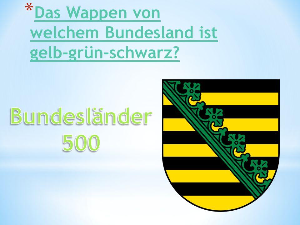 * Das Wappen von welchem Bundesland ist gelb-grün-schwarz? Das Wappen von welchem Bundesland ist gelb-grün-schwarz?