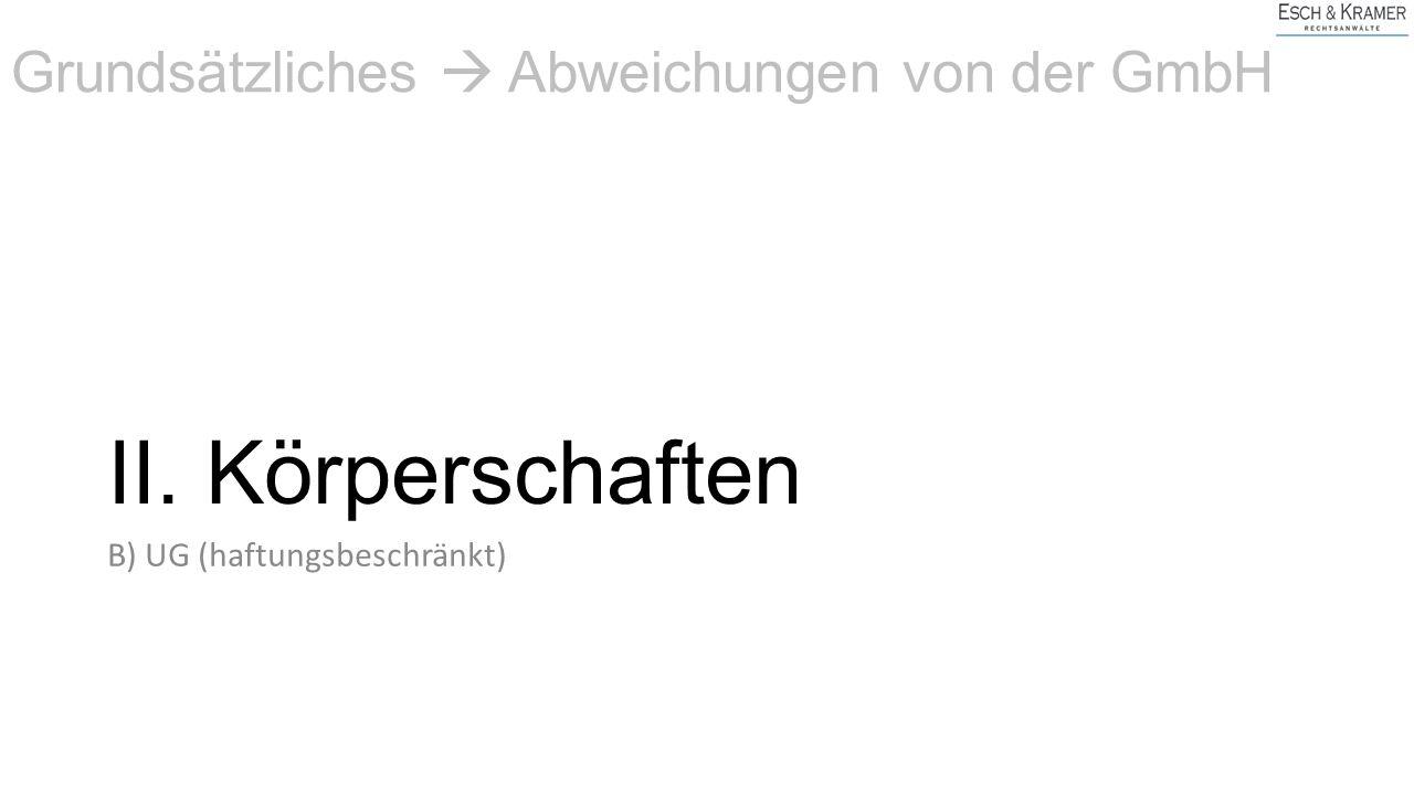 II. Körperschaften B) UG (haftungsbeschränkt) Grundsätzliches  Abweichungen von der GmbH
