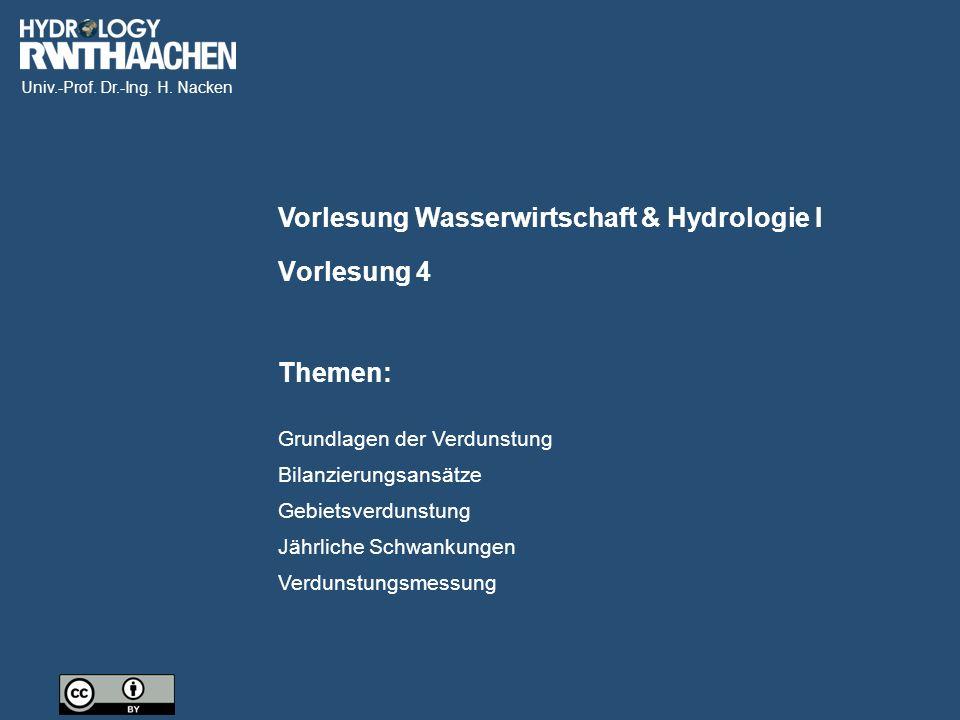 Univ.-Prof. Dr.-Ing. H. Nacken Vorlesung Wasserwirtschaft & Hydrologie I Themen: Vorlesung 4 Grundlagen der Verdunstung Bilanzierungsansätze Gebietsve