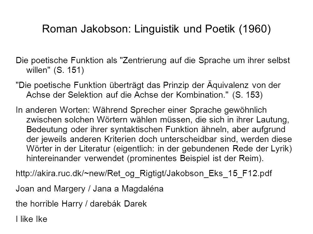 Roman Jakobson: Linguistik und Poetik (1960) Die poetische Funktion als Zentrierung auf die Sprache um ihrer selbst willen (S.