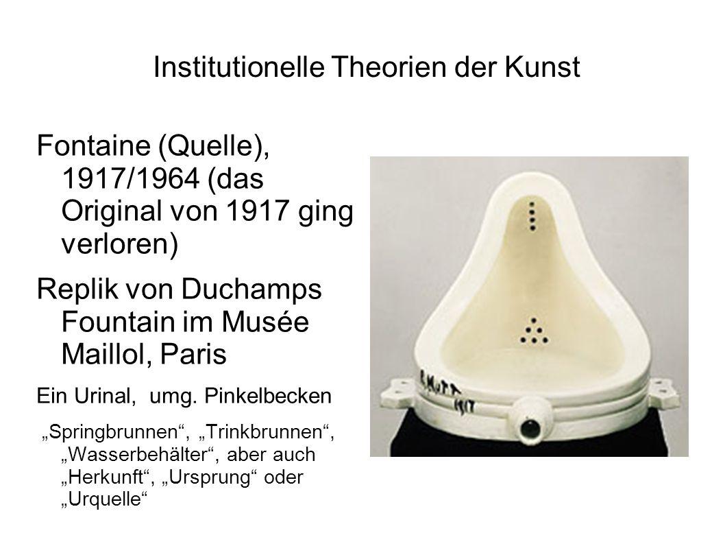 Institutionelle Theorien der Kunst Fontaine (Quelle), 1917/1964 (das Original von 1917 ging verloren) Replik von Duchamps Fountain im Musée Maillol, P