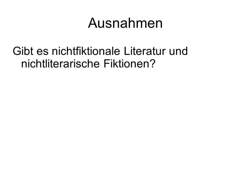 Ausnahmen Gibt es nichtfiktionale Literatur und nichtliterarische Fiktionen?