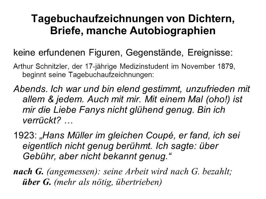 Tagebuchaufzeichnungen von Dichtern, Briefe, manche Autobiographien keine erfundenen Figuren, Gegenstände, Ereignisse: Arthur Schnitzler, der 17-jährige Medizinstudent im November 1879, beginnt seine Tagebuchaufzeichnungen: Abends.