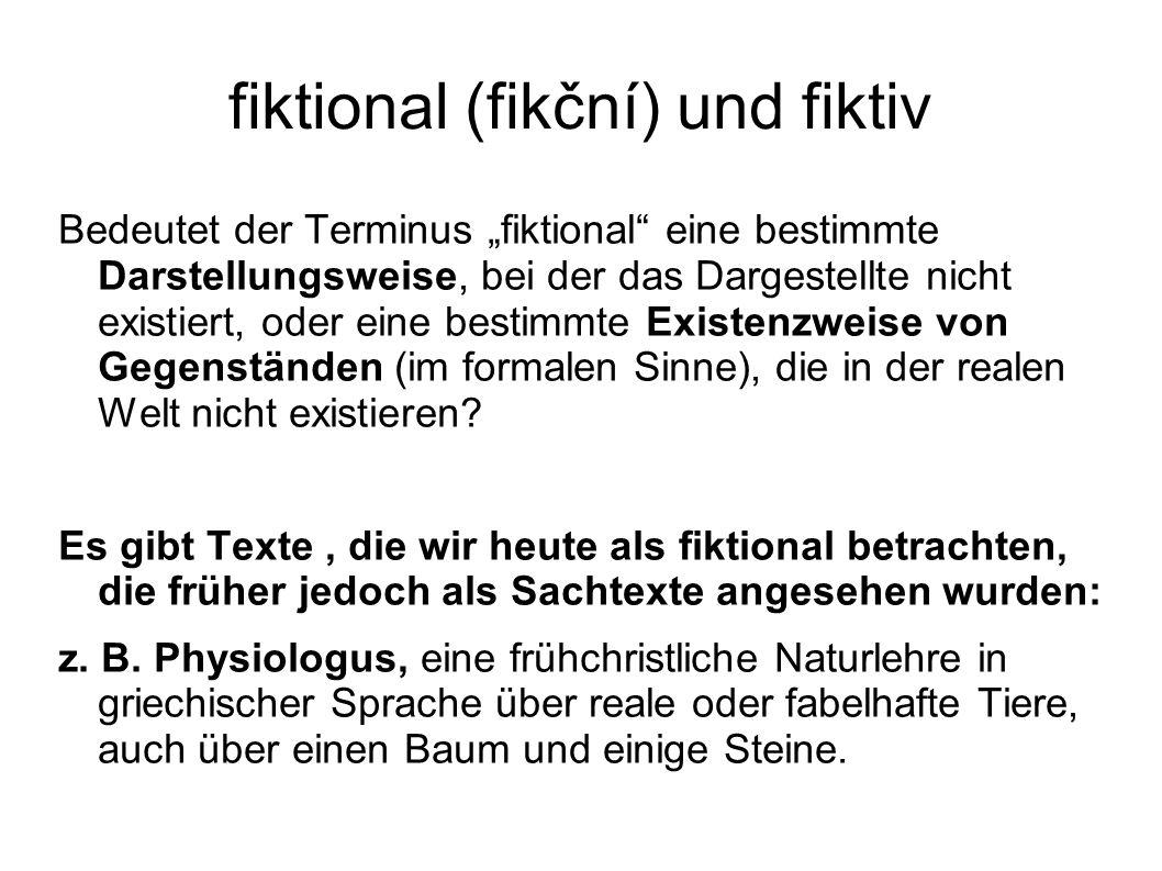 """fiktional (fikční) und fiktiv Bedeutet der Terminus """"fiktional eine bestimmte Darstellungsweise, bei der das Dargestellte nicht existiert, oder eine bestimmte Existenzweise von Gegenständen (im formalen Sinne), die in der realen Welt nicht existieren."""