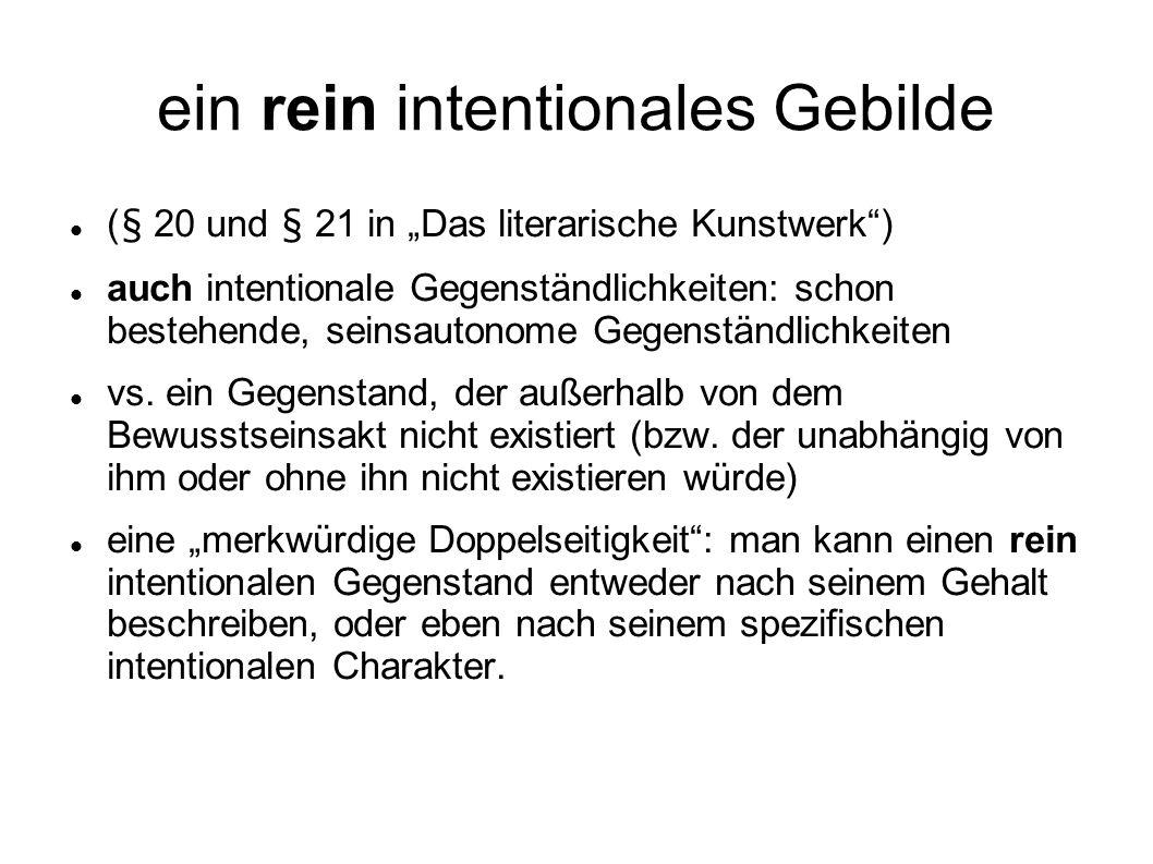"""ein rein intentionales Gebilde (§ 20 und § 21 in """"Das literarische Kunstwerk"""") auch intentionale Gegenständlichkeiten: schon bestehende, seinsautonome"""