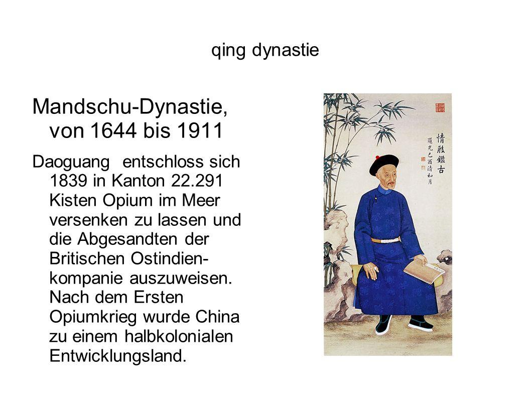 qing dynastie Mandschu-Dynastie, von 1644 bis 1911 Daoguang entschloss sich 1839 in Kanton 22.291 Kisten Opium im Meer versenken zu lassen und die Abg