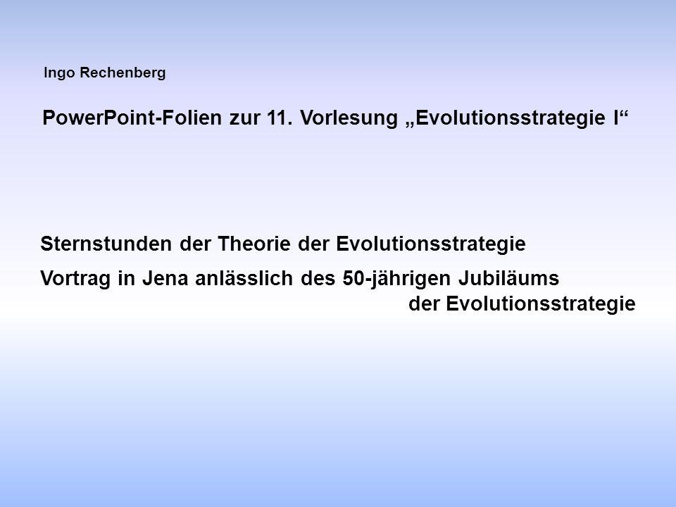 """Ingo Rechenberg PowerPoint-Folien zur 11. Vorlesung """"Evolutionsstrategie I"""" Sternstunden der Theorie der Evolutionsstrategie Vortrag in Jena anlässlic"""