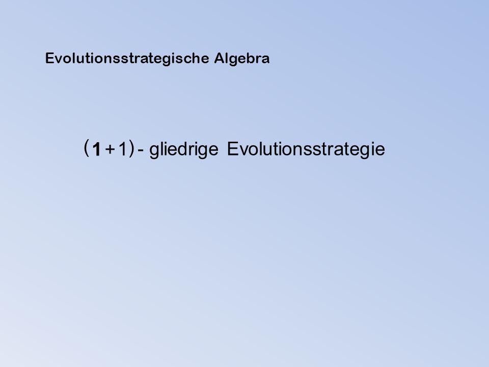 1 + 1 ( ) - gliedrige Evolutionsstrategie Evolutionsstrategische Algebra