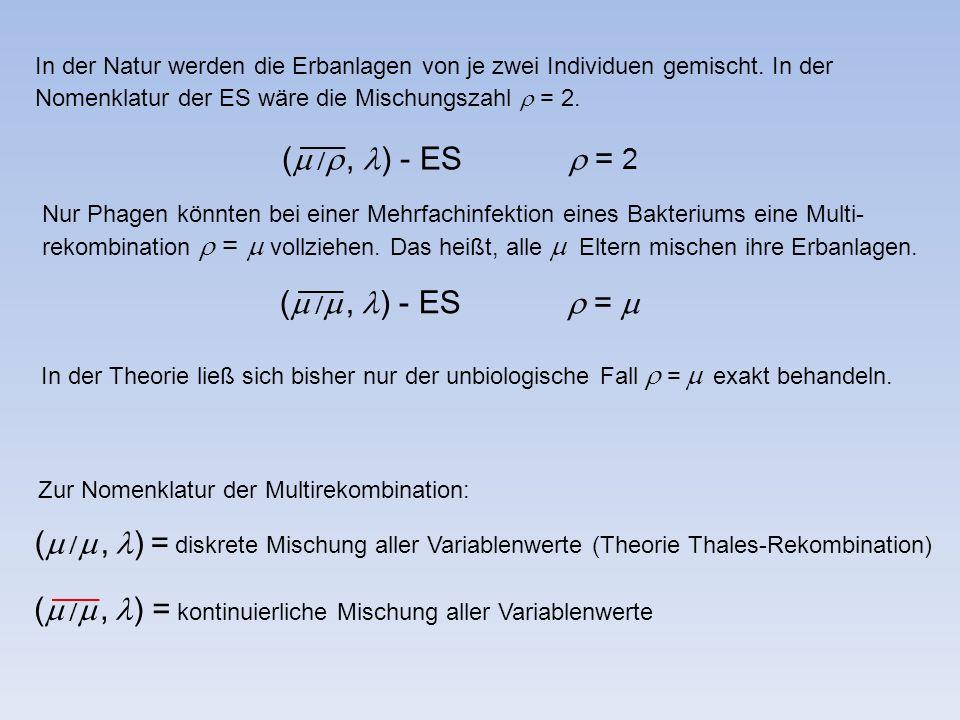 In der Natur werden die Erbanlagen von je zwei Individuen gemischt. In der Nomenklatur der ES wäre die Mischungszahl  = 2. (    , ) - ES  = 2 Nu