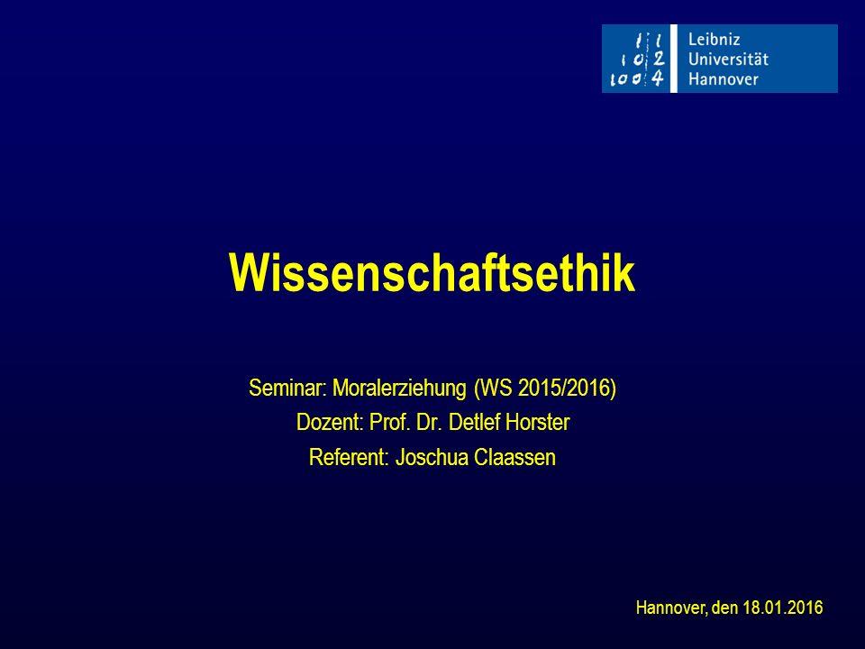 Wissenschaftsethik Seminar: Moralerziehung (WS 2015/2016) Dozent: Prof. Dr. Detlef Horster Referent: Joschua Claassen Hannover, den 18.01.2016
