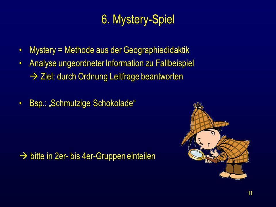 11 6. Mystery-Spiel Mystery = Methode aus der Geographiedidaktik Analyse ungeordneter Information zu Fallbeispiel  Ziel: durch Ordnung Leitfrage bean