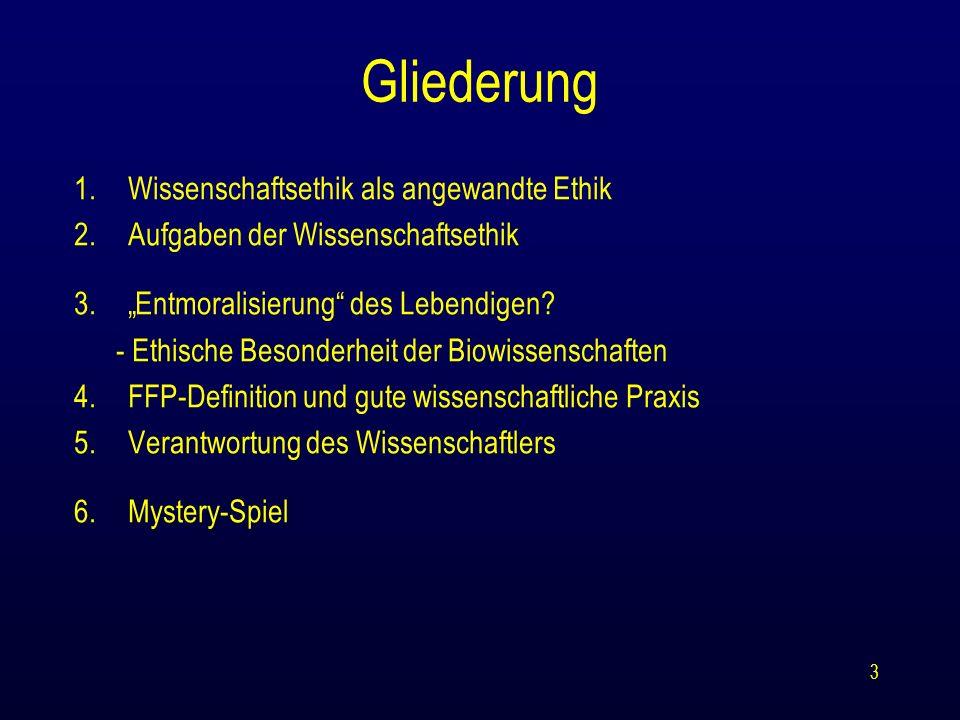"""Gliederung 1.Wissenschaftsethik als angewandte Ethik 2.Aufgaben der Wissenschaftsethik 3.""""Entmoralisierung"""" des Lebendigen? - Ethische Besonderheit de"""
