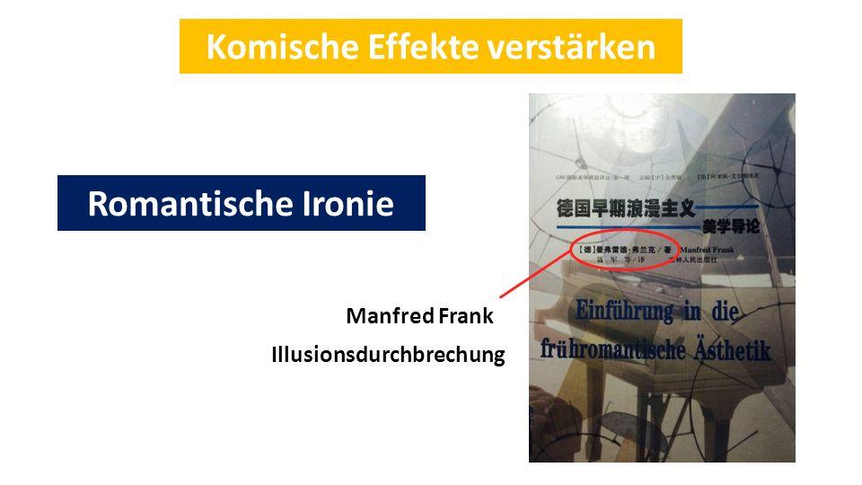 Komische Effekte verstärken Illusionsdurchbrechung Manfred Frank Romantische Ironie