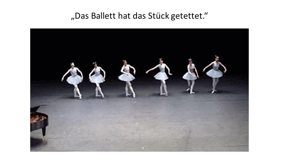 """""""Das Ballett hat das Stück getettet."""