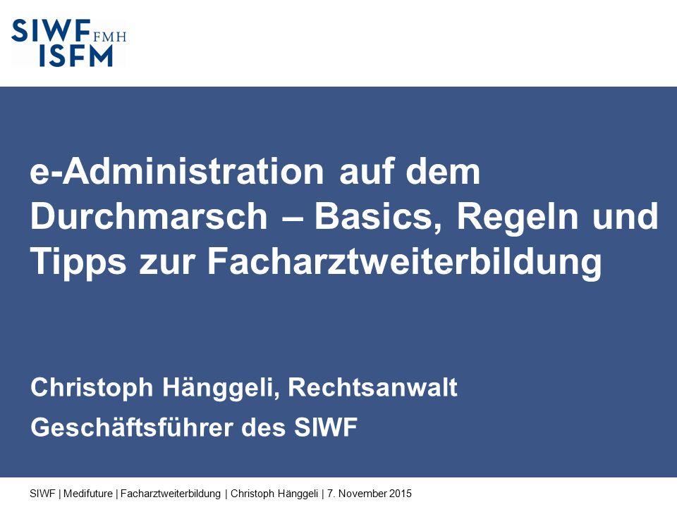 Christoph Hänggeli, Rechtsanwalt Geschäftsführer des SIWF e-Administration auf dem Durchmarsch – Basics, Regeln und Tipps zur Facharztweiterbildung SIWF | Medifuture | Facharztweiterbildung | Christoph Hänggeli | 7.