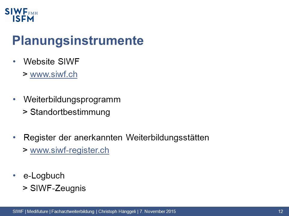 Planungsinstrumente Website SIWF > www.siwf.chwww.siwf.ch Weiterbildungsprogramm > Standortbestimmung Register der anerkannten Weiterbildungsstätten > www.siwf-register.chwww.siwf-register.ch e-Logbuch > SIWF-Zeugnis SIWF | Medifuture | Facharztweiterbildung | Christoph Hänggeli | 7.