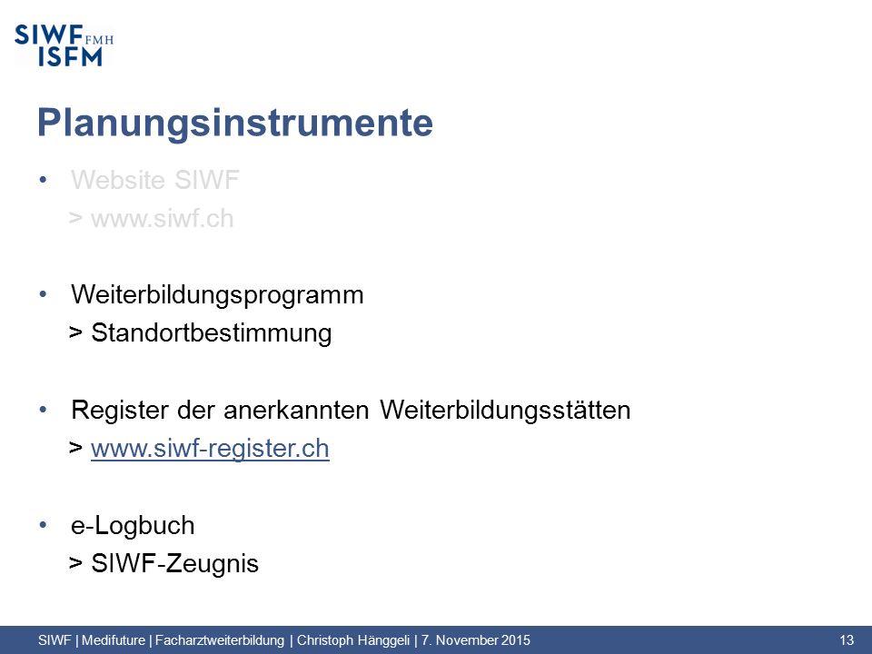 Planungsinstrumente Website SIWF > www.siwf.ch Weiterbildungsprogramm > Standortbestimmung Register der anerkannten Weiterbildungsstätten > www.siwf-register.chwww.siwf-register.ch e-Logbuch > SIWF-Zeugnis SIWF | Medifuture | Facharztweiterbildung | Christoph Hänggeli | 7.