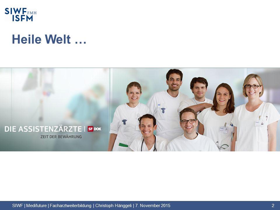 Heile Welt … SIWF | Medifuture | Facharztweiterbildung | Christoph Hänggeli | 7. November 2015 2