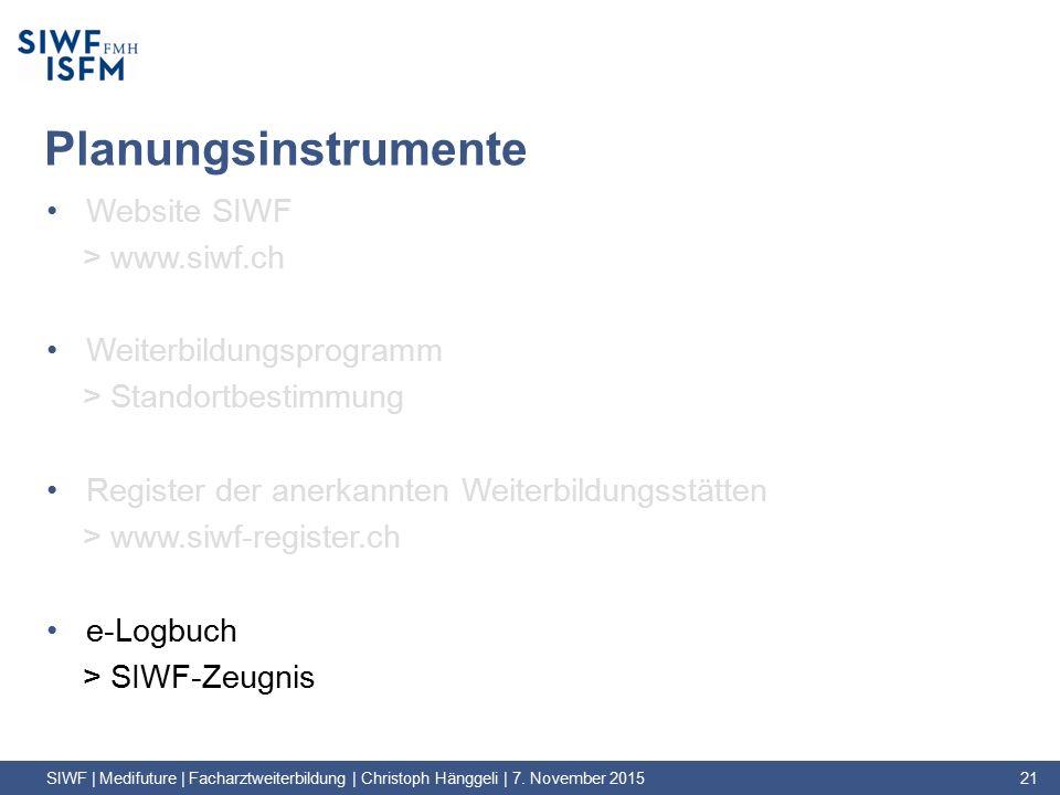 Planungsinstrumente Website SIWF > www.siwf.ch Weiterbildungsprogramm > Standortbestimmung Register der anerkannten Weiterbildungsstätten > www.siwf-register.ch e-Logbuch > SIWF-Zeugnis SIWF | Medifuture | Facharztweiterbildung | Christoph Hänggeli | 7.